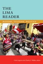 The Lima Reader - History, Culture, Politics ebook by Carlos Aguirre, Charles F. Walker