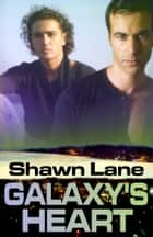 Galaxy's Heart ebook by Shawn Lane