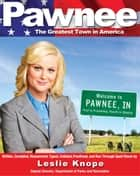 Pawnee - The Greatest Town in America ebook by Leslie Knope