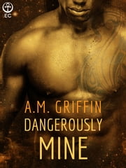Dangerously Mine ebook by A.M. Griffin