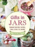 Gifts in Jars - Homemade Cookie Mixes, Soup Mixes, Candles, Lotions, Teas, and More! ebook by Natalie Wise