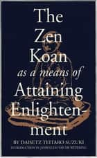 Zen Koan as a Means of Attaining Enlightenment ebook by Dai Z. Suzuki