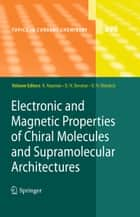 Electronic and Magnetic Properties of Chiral Molecules and Supramolecular Architectures ebook by Ron Naaman,David N Beratan,David Waldeck