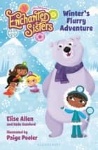 Jim Henson's Enchanted Sisters: Winter's Flurry Adventure ebook by Ms. Elise Allen, Ms. Halle Stanford, Ms. Paige Pooler