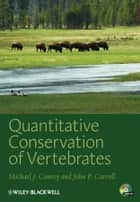 Quantitative Conservation of Vertebrates ebook by Michael J. Conroy,John P. Carroll