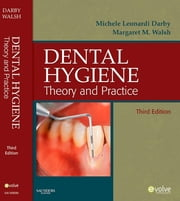 Dental Hygiene - Theory and Practice ebook by Michele Leonardi Darby,Margaret Walsh