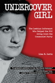 Undercover Girl - The Lesbian Informant Who Helped the FBI Bring Down the Communist Party ebook by Lisa E. Davis