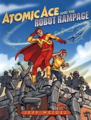 Atomic Ace and the Robot Rampage ebook by Jeff Weigel