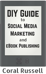 The DIY Guide to Social Media Marketing and eBook Publishing ebook by Coral Russell