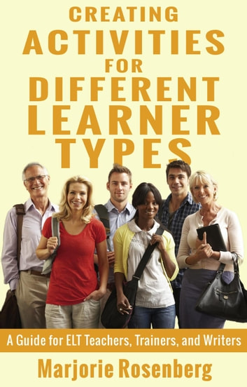 Creating Activities for Different Learner Types: A Guide for ELT Teachers, Trainers, and Writers ebook by Marjorie Rosenberg