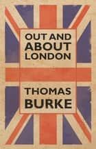 Out and About London ebook by Thomas Burke