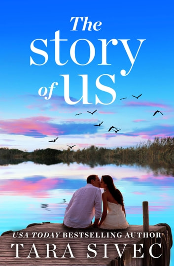 The Story of Us - A heart-wrenching story that will make you believe in true love ebook by Tara Sivec