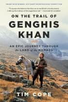 On the Trail of Genghis Khan - An Epic Journey Through the Land of the Nomads ebook de Tim Cope