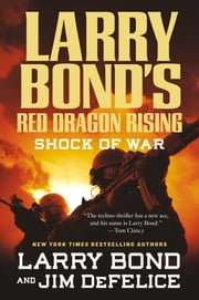 Larry Bond's Red Dragon Rising: Shock of War ebook by Larry Bond,Jim DeFelice