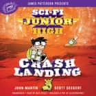 Sci-Fi Junior High: Crash Landing audiobook by Scott Seegert, John Martin, Nate Begle