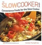 Convenience Foods for the Slow Cooker ebook by Carolyn Humphries