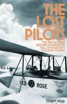 The Lost Pilots - The Spectacular Rise and Scandalous Fall of Aviation's Golden Couple ebook by Corey Mead