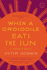 When a Crocodile Eats the Sun - A Memoir of Africa ebook by Peter Godwin