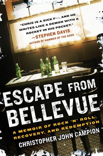 Escape from Bellevue - A Memoir of Rock 'n' Roll, Recovery, and Redemption eBook by Christopher John Campion