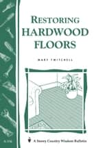 Restoring Hardwood Floors - Storey's Country Wisdom Bulletin A-136 ebook by Mary Twitchell