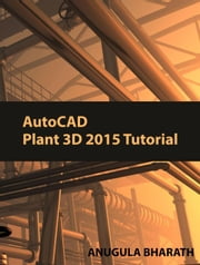 Introduction AutoCAD Plant 3D 2015 ebook by ANUGULA BHARATH