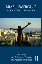 Brazil Emerging - Inequality and Emancipation ebook by Jan Nederveen Pieterse,Adalberto Cardoso