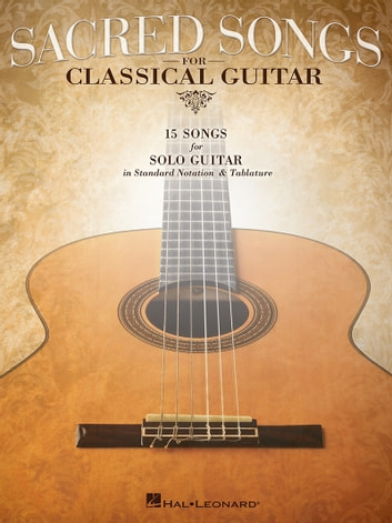 Sacred Songs for Classical Guitar (Songbook) - Standard Notation & Tab ebook by Hal Leonard Corp.