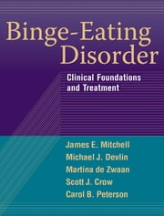 Binge-Eating Disorder - Clinical Foundations and Treatment ebook by James E. Mitchell, MD,Michael J. Devlin, MD,Martina de Zwaan, MD,PhD Carol B. Peterson, PhD,Scott J. Crow, MD