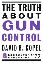 The Truth About Gun Control ebook by David B Kopel