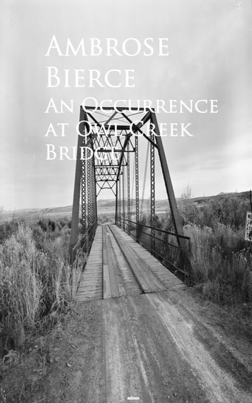 An Occurrence at Owl Creek Bridge - Bestsellers and famous Books ebook by Ambrose Bierce