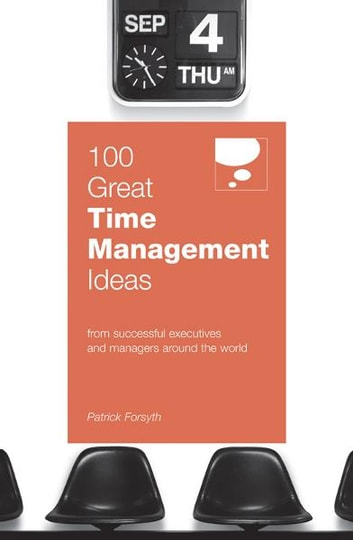 100 Great Time Management Ideas - From leading companies around the world ebook by Patrick Forsyth