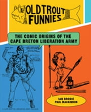 "Old Trout Funnies - The Comic Origins of the Cape Breton Liberation Army ebook by Ian Brodie, PhD,Paul ""Moose"" MacKinnon"