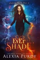 Ever Shade (A Dark Faerie Tale #1) ebook by Alexia Purdy