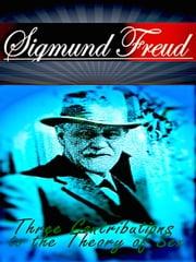 Sigmund Freud - Three Contributions to the Theory of Sex ebook by Sigmund Freud