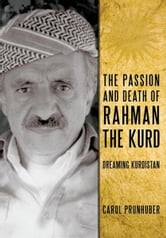 The Passion and Death of Rahman the Kurd - Dreaming Kurdistan ebook by Carol Prunhuber