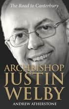 Archbishop Justin Welby - The Road to Canterbury ebook by Andrew Atherstone