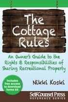 Cottage Rules - Owner's Guide to Sharing Recreational Property ebook by Nikki Koski