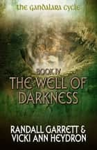 The Well of Darkness - The Gandalara Cycle: Book 4 ebook by Randall Garrett, Vicki Ann Heydron