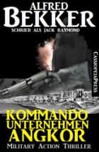 Kommandounternehmen Angkor: Military Action Thriller ebook by Alfred Bekker