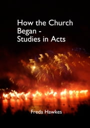 How the Church Began- Studies in Acts ebook by Freda Hawkes