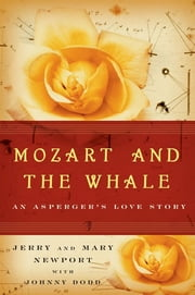 Mozart and the Whale - An Asperger's Love Story ebook by Jerry Newport,Mary Newport