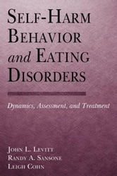 Self-Harm Behavior and Eating Disorders ebook by Levitt, J. L.