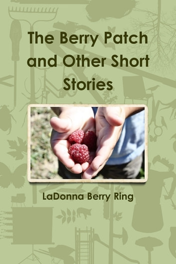 The Berry Patch and Other Short Stories ebook by LaDonna Berry Ring