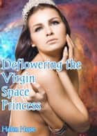 Deflowering the Virgin Space Princess ebook by Helen Hope