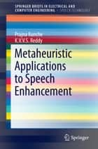 Metaheuristic Applications to Speech Enhancement ebook by Prajna Kunche, K.V.V.S. Reddy