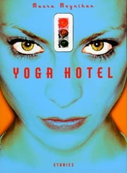 Yoga Hotel - Stories ebook by Maura Moynihan