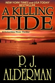 A Killing Tide - Columbia River Thrillers, #1 ebook by P. J. Alderman