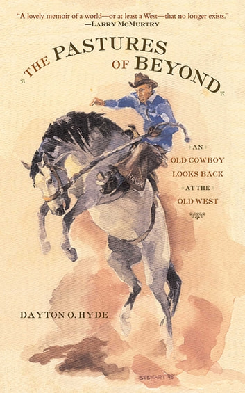 The Pastures of Beyond - An Old Cowboy Looks Back at the Old West eBook by Dayton O. Hyde