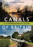 The Canals of Britain ebook by Stuart Fisher