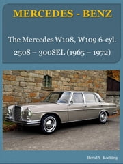 MERCEDES-BENZ, The W108, W109 six-cylinder sedans - From the 250S to the 300SEL 2.8 ebook by Bernd S. Koehling